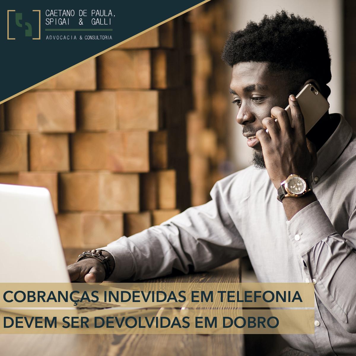 COBRANÇAS INDEVIDAS EM TELEFONIA DEVEM SER DEVOLVIDAS EM DOBRO
