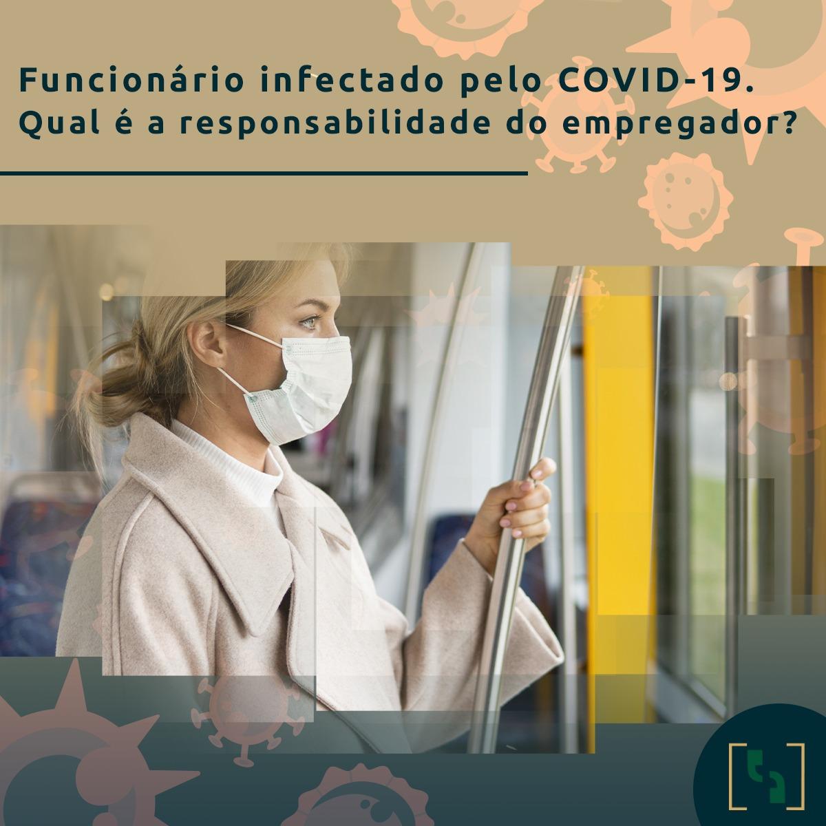 FUNCIONÁRIO INFECTADO PELO COVID-19. QUAL A RESPONSABILIDADE DO EMPREGADOR?