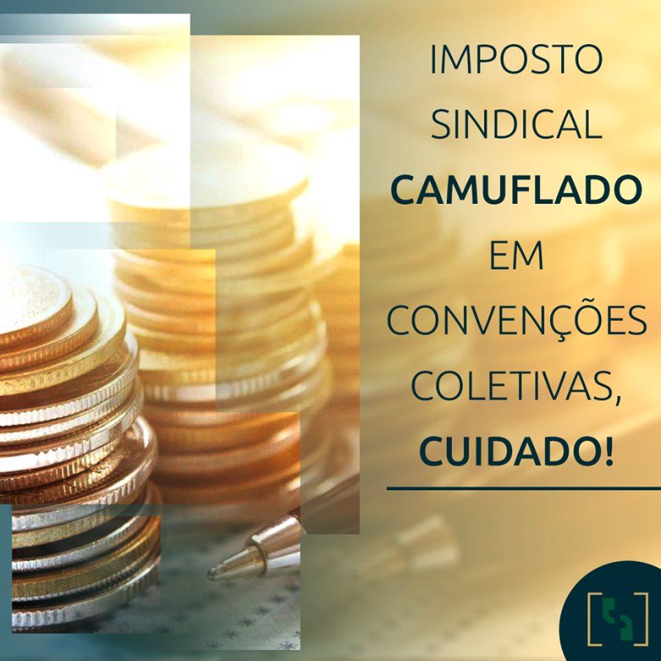 IMPOSTO SINDICAL CAMUFLADO EM CONVENÇÕES COLETIVAS, CUIDADO!