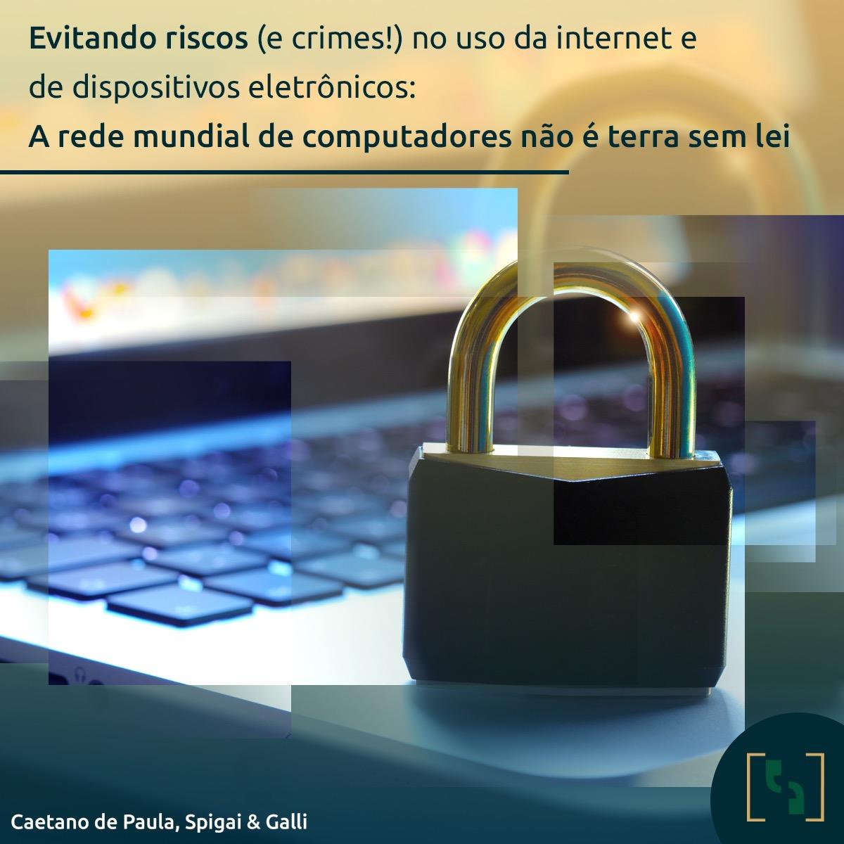 Evitando riscos (e crimes!) no uso da internet e de dispositivos eletrônicos