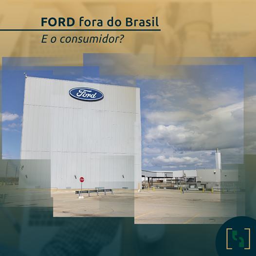 FORD FORA DO BRASIL - E O CONSUMIDOR?