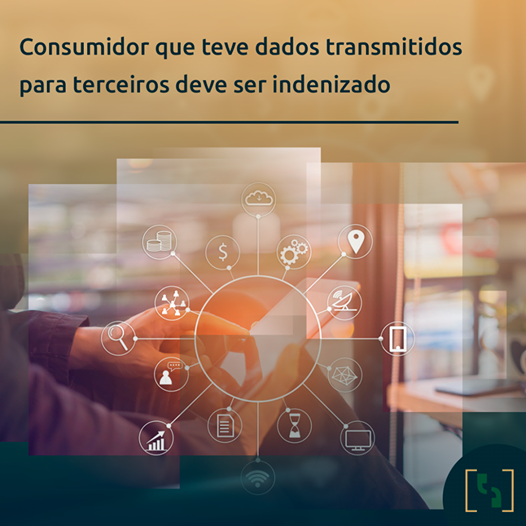 CONSUMIDOR QUE TEVE DADOS TRANSMITIDOS PARA TERCEIROS DEVE SER INDENIZADO